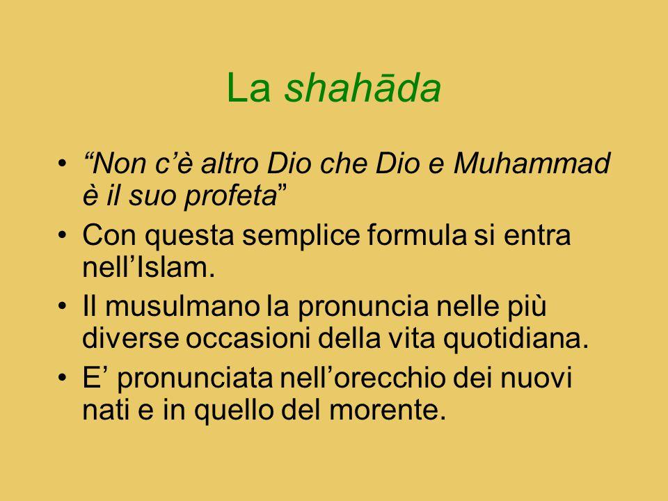 La shahāda Non c'è altro Dio che Dio e Muhammad è il suo profeta