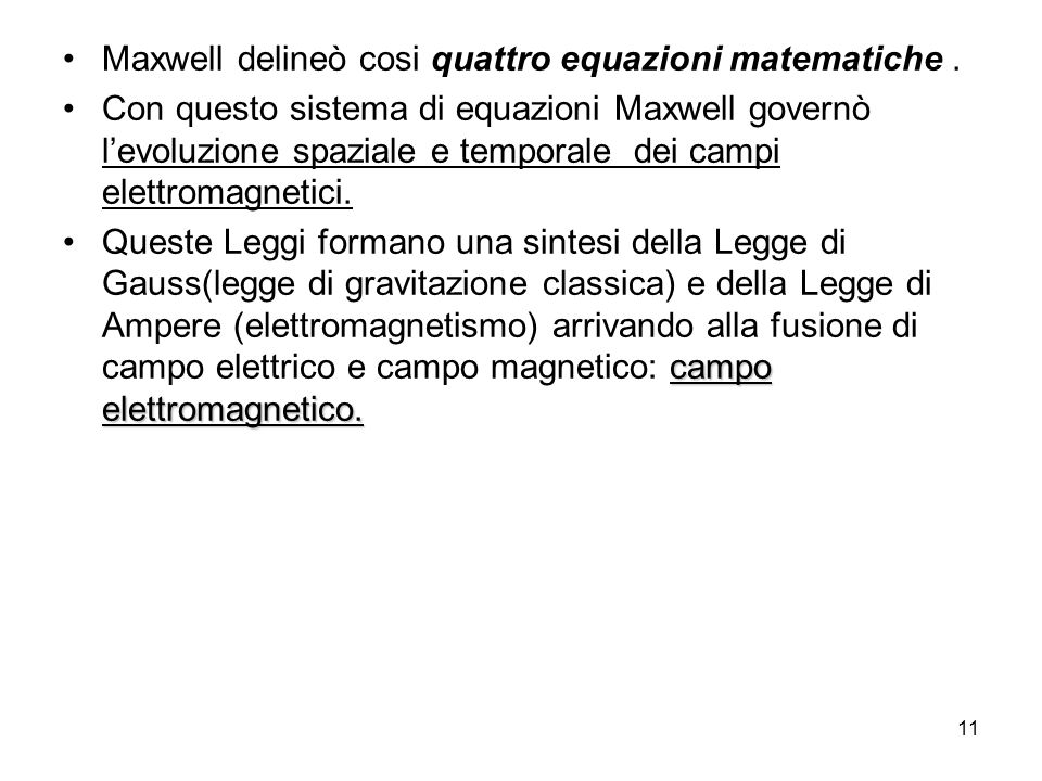 Maxwell delineò cosi quattro equazioni matematiche .