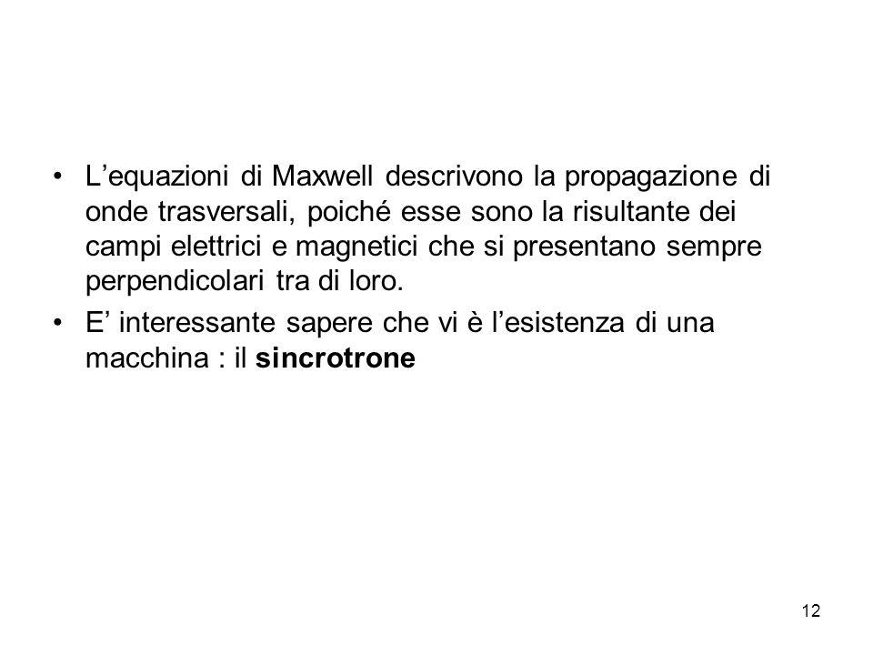 L'equazioni di Maxwell descrivono la propagazione di onde trasversali, poiché esse sono la risultante dei campi elettrici e magnetici che si presentano sempre perpendicolari tra di loro.