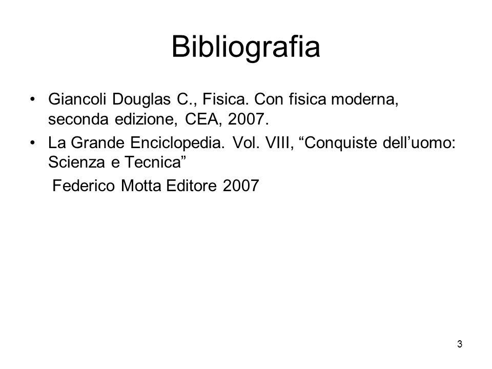 Bibliografia Giancoli Douglas C., Fisica. Con fisica moderna, seconda edizione, CEA, 2007.