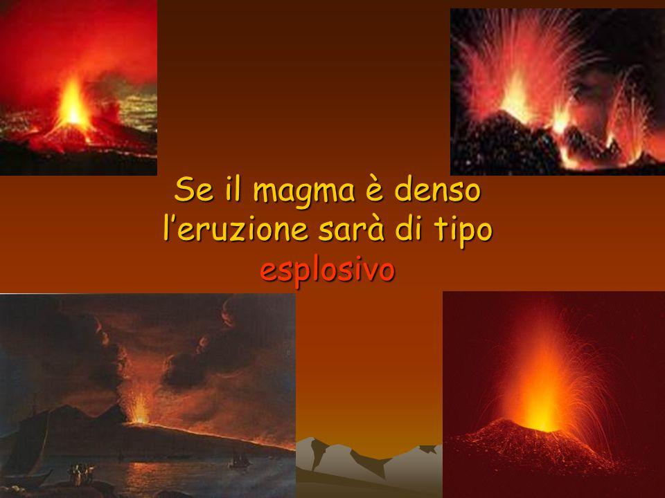 Se il magma è denso l'eruzione sarà di tipo esplosivo