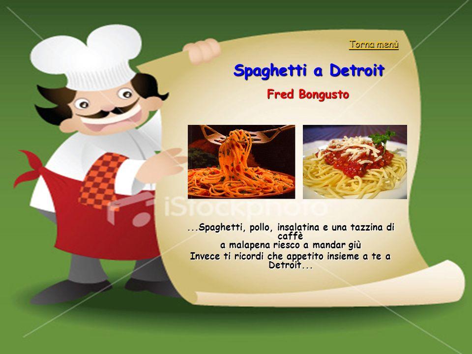 Invece ti ricordi che appetito insieme a te a Detroit...