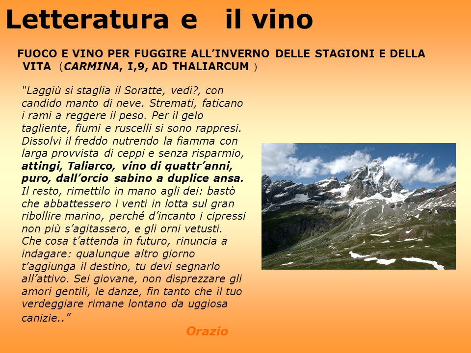 Letteratura e il vino FUOCO E VINO PER FUGGIRE ALL'INVERNO DELLE STAGIONI E DELLA VITA (CARMINA, I,9, AD THALIARCUM )