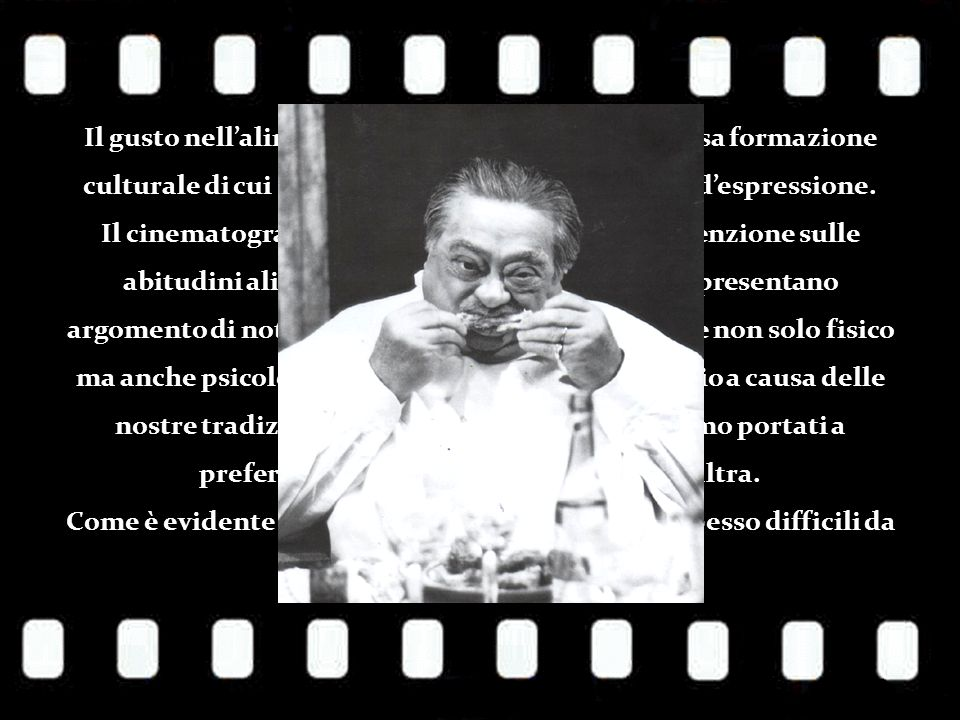 Il gusto nell'alimentazione è il frutto di una precisa formazione culturale di cui il cinema è un mezzo privilegiato d'espressione.