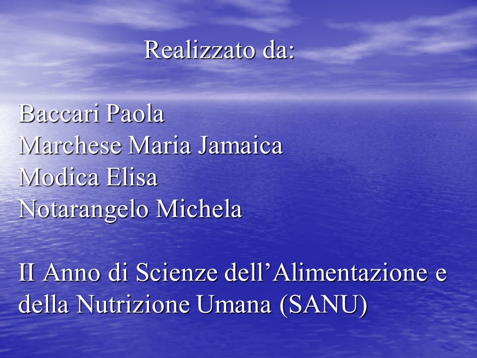 Realizzato da: Baccari Paola Marchese Maria Jamaica Modica Elisa Notarangelo Michela II Anno di Scienze dell'Alimentazione e della Nutrizione Umana (SANU)