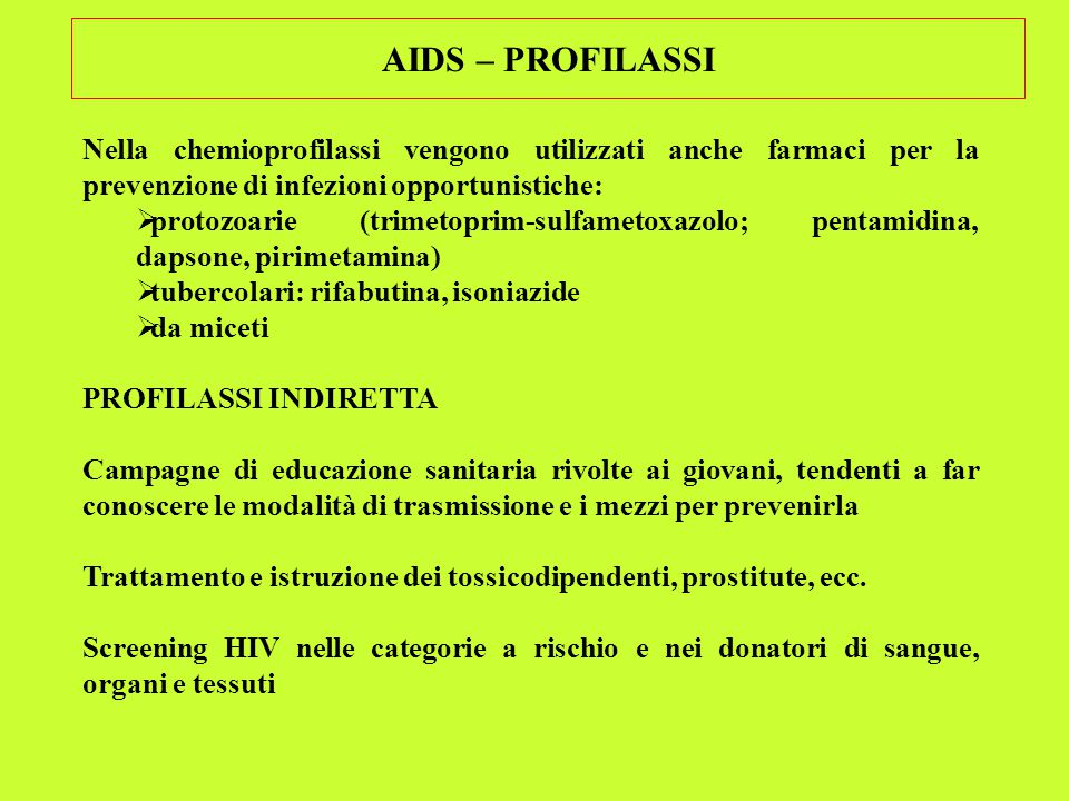 AIDS – PROFILASSI Nella chemioprofilassi vengono utilizzati anche farmaci per la prevenzione di infezioni opportunistiche: