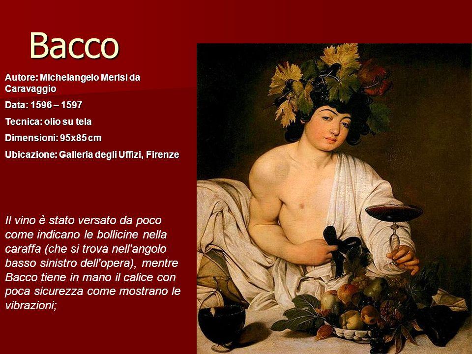 Bacco Autore: Michelangelo Merisi da Caravaggio. Data: 1596 – 1597. Tecnica: olio su tela. Dimensioni: 95x85 cm.