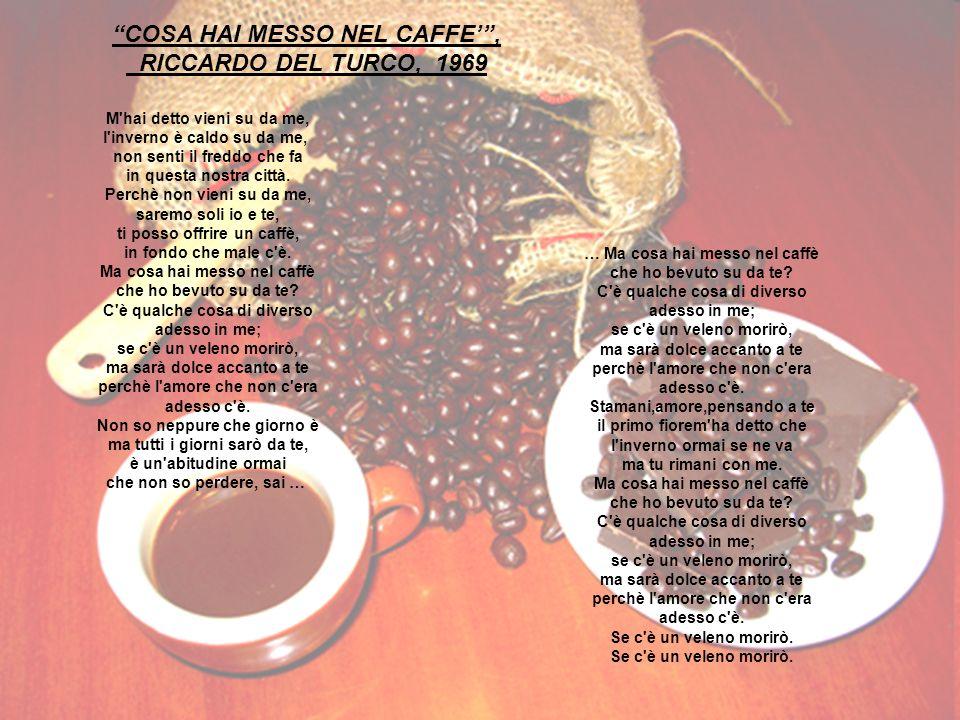 COSA HAI MESSO NEL CAFFE' ,