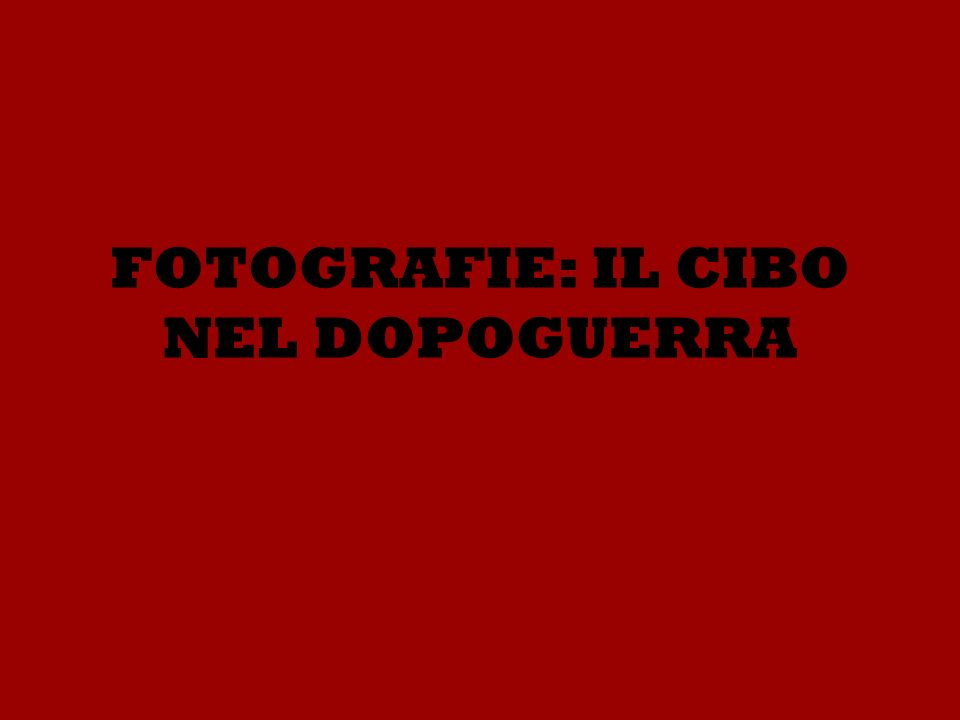 FOTOGRAFIE: IL CIBO NEL DOPOGUERRA