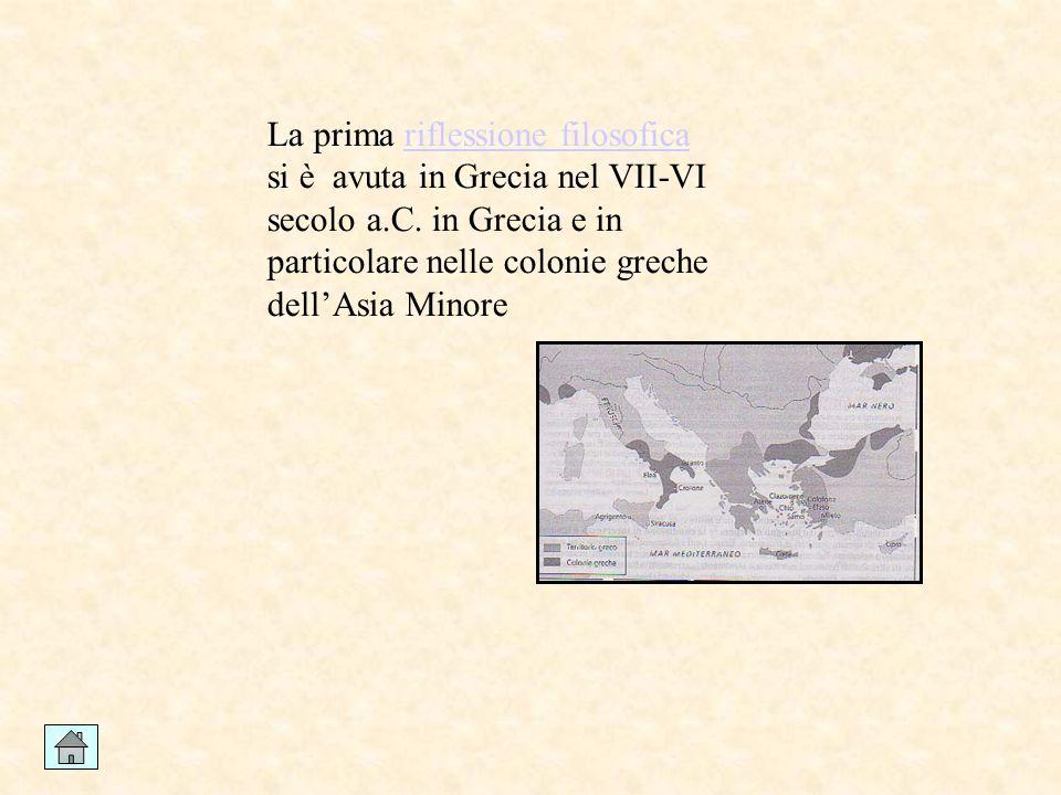 La prima riflessione filosofica si è avuta in Grecia nel VII-VI secolo a.C.