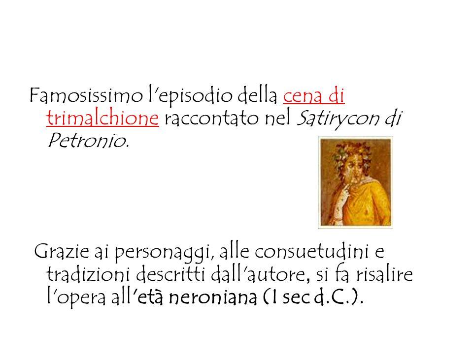 Famosissimo l episodio della cena di trimalchione raccontato nel Satirycon di Petronio.