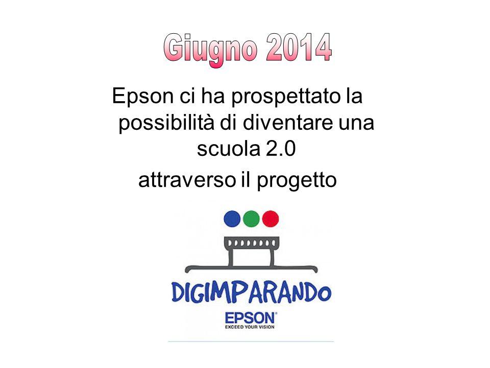 Giugno 2014 Epson ci ha prospettato la possibilità di diventare una scuola 2.0.