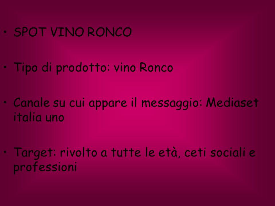 SPOT VINO RONCO Tipo di prodotto: vino Ronco. Canale su cui appare il messaggio: Mediaset italia uno.