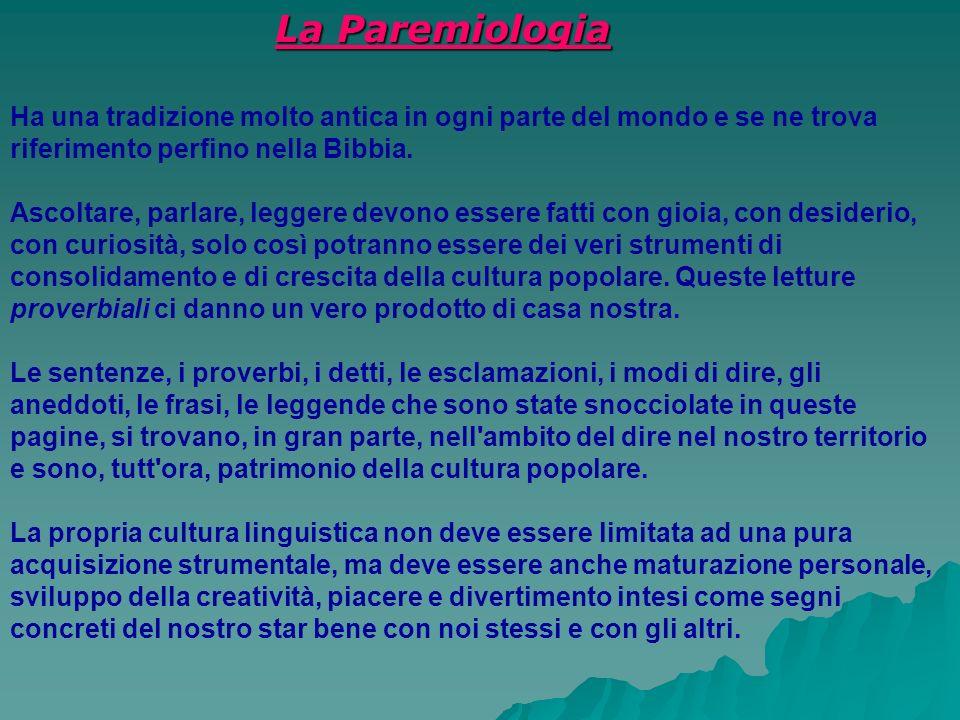 La Paremiologia Ha una tradizione molto antica in ogni parte del mondo e se ne trova riferimento perfino nella Bibbia.