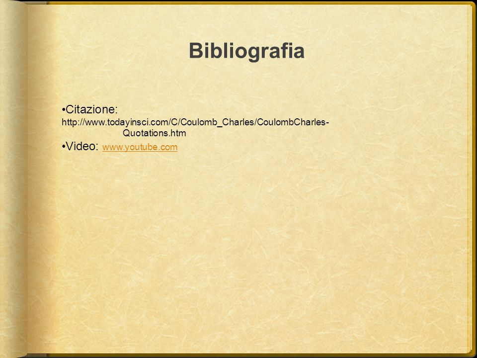 Bibliografia Citazione: http://www.todayinsci.com/C/Coulomb_Charles/CoulombCharles- Quotations.htm.
