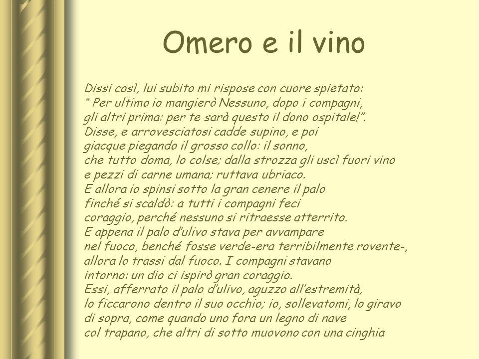 Omero e il vino Dissi così, lui subito mi rispose con cuore spietato: