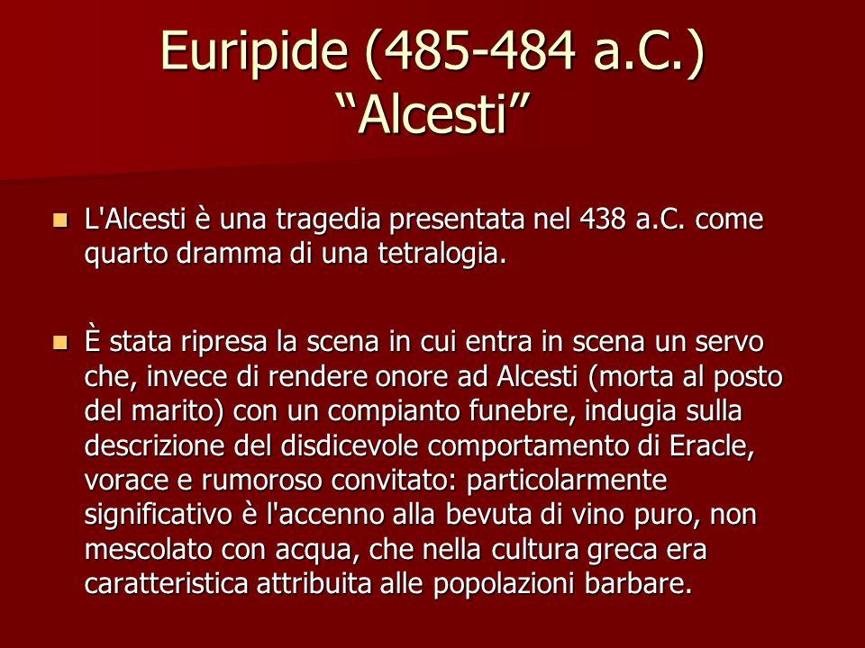 Euripide (485-484 a.C.) Alcesti