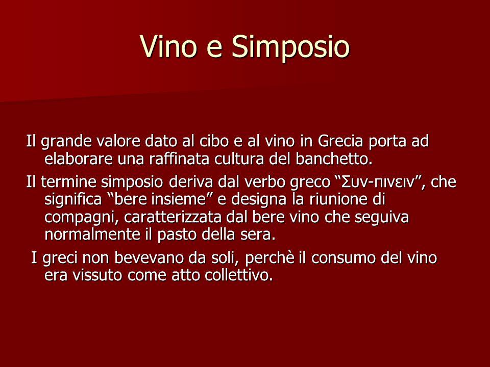 Vino e Simposio Il grande valore dato al cibo e al vino in Grecia porta ad elaborare una raffinata cultura del banchetto.