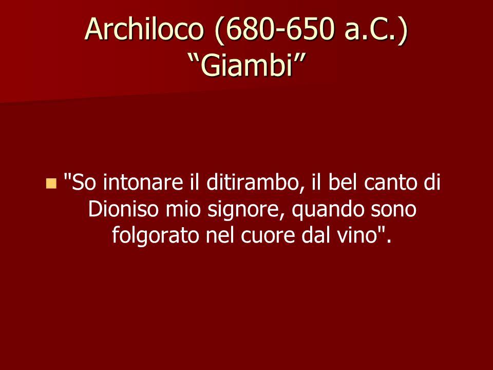 Archiloco (680-650 a.C.) Giambi