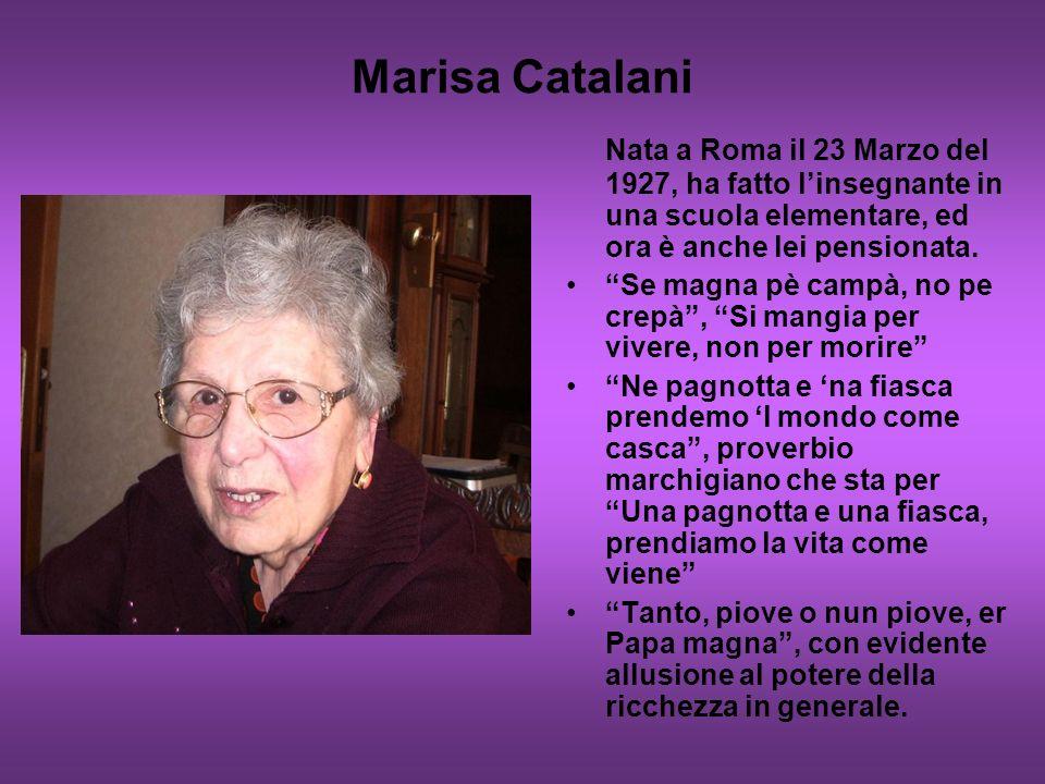 Marisa Catalani Nata a Roma il 23 Marzo del 1927, ha fatto l'insegnante in una scuola elementare, ed ora è anche lei pensionata.