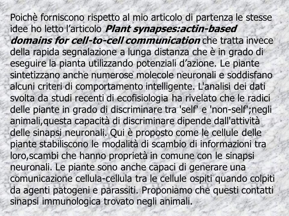 Poichè forniscono rispetto al mio articolo di partenza le stesse idee ho letto l'articolo Plant synapses:actin-based domains for cell-to-cell communication che tratta invece della rapida segnalazione a lunga distanza che è in grado di eseguire la pianta utilizzando potenziali d'azione.