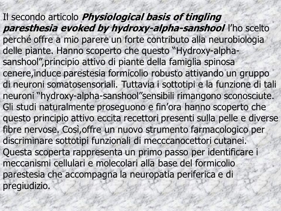 Il secondo articolo Physiological basis of tingling paresthesia evoked by hydroxy-alpha-sanshool l'ho scelto perché offre a mio parere un forte contributo alla neurobiologia delle piante.