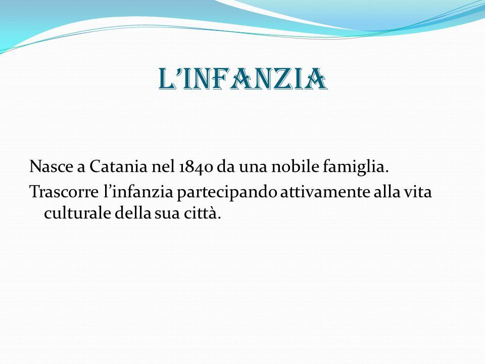 L'infanzia Nasce a Catania nel 1840 da una nobile famiglia.