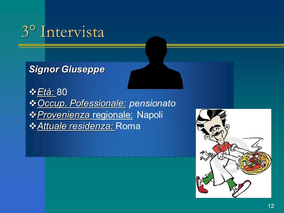 3° Intervista Signor Giuseppe Età: 80 Occup. Pofessionale: pensionato