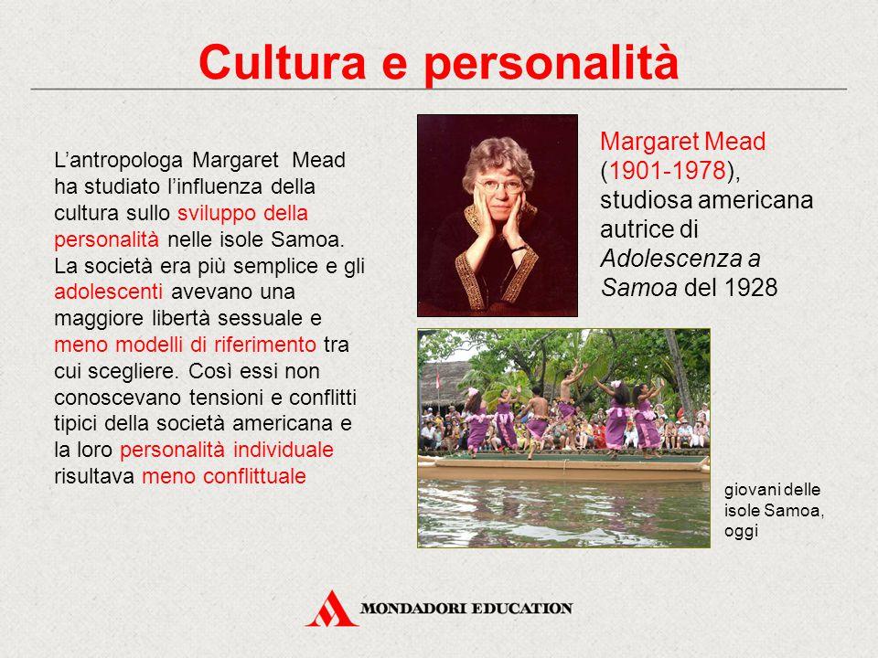 Cultura e personalità Margaret Mead (1901-1978), studiosa americana autrice di Adolescenza a Samoa del 1928.