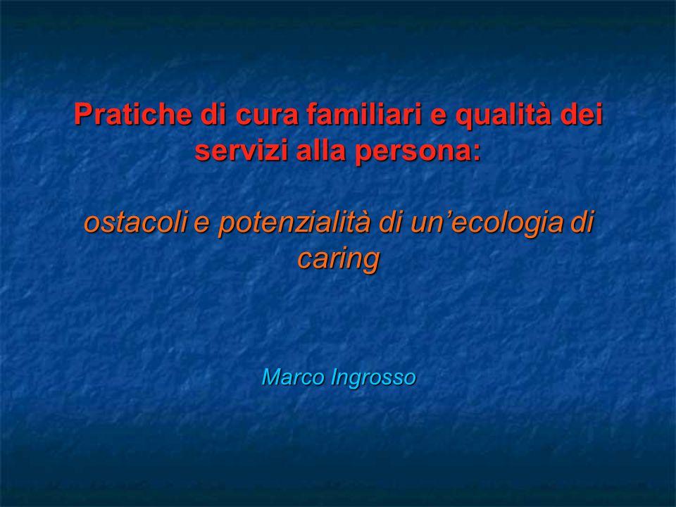 Pratiche di cura familiari e qualità dei servizi alla persona: ostacoli e potenzialità di un'ecologia di caring
