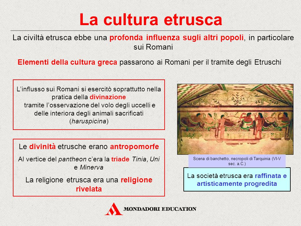 La cultura etrusca La civiltà etrusca ebbe una profonda influenza sugli altri popoli, in particolare sui Romani.