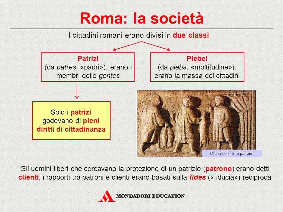 Roma: la società I cittadini romani erano divisi in due classi Patrizi