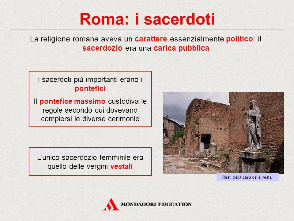 Roma: i sacerdoti La religione romana aveva un carattere essenzialmente politico: il sacerdozio era una carica pubblica.