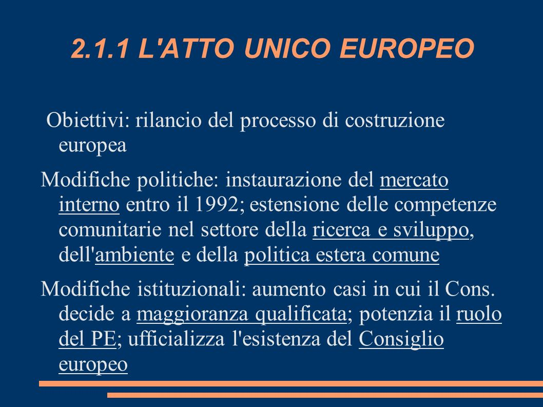 2.1.1 L ATTO UNICO EUROPEO Obiettivi: rilancio del processo di costruzione europea.