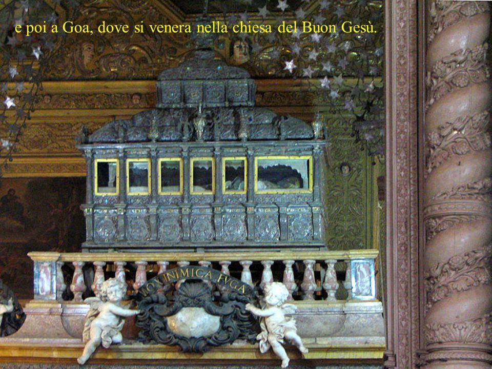 e poi a Goa, dove si venera nella chiesa del Buon Gesù.