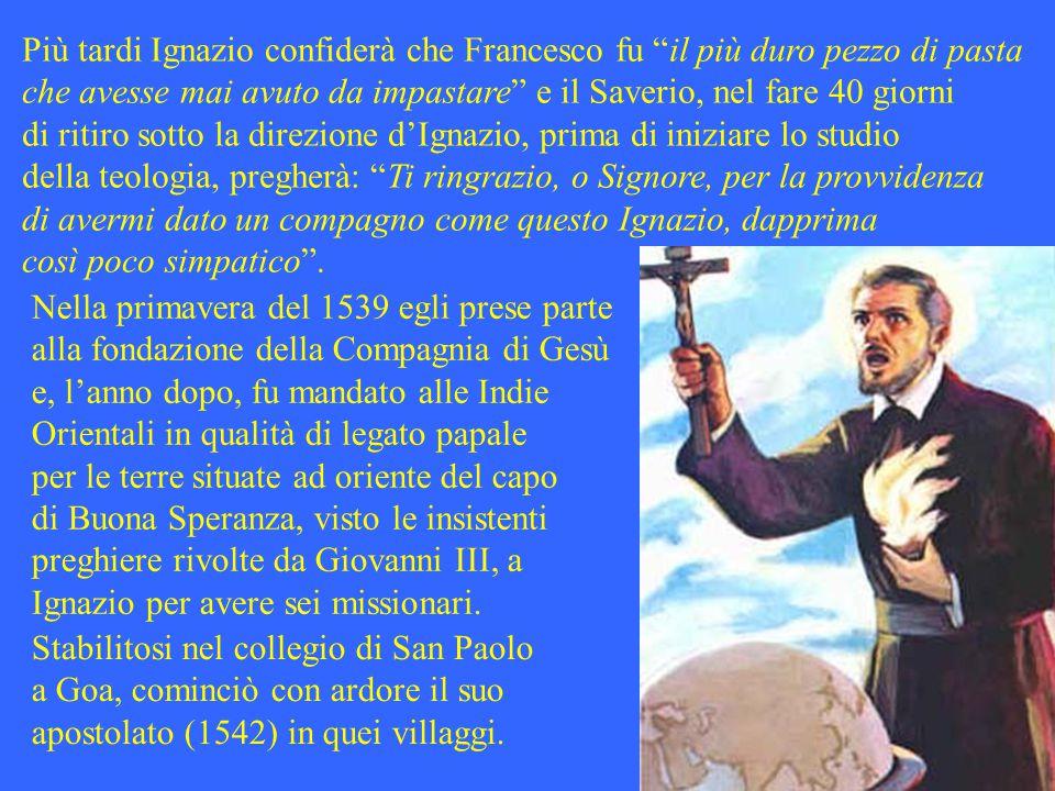 Più tardi Ignazio confiderà che Francesco fu il più duro pezzo di pasta
