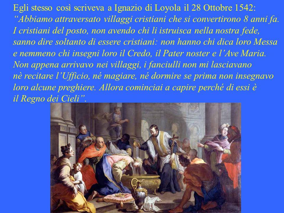 Egli stesso così scriveva a Ignazio di Loyola il 28 Ottobre 1542: