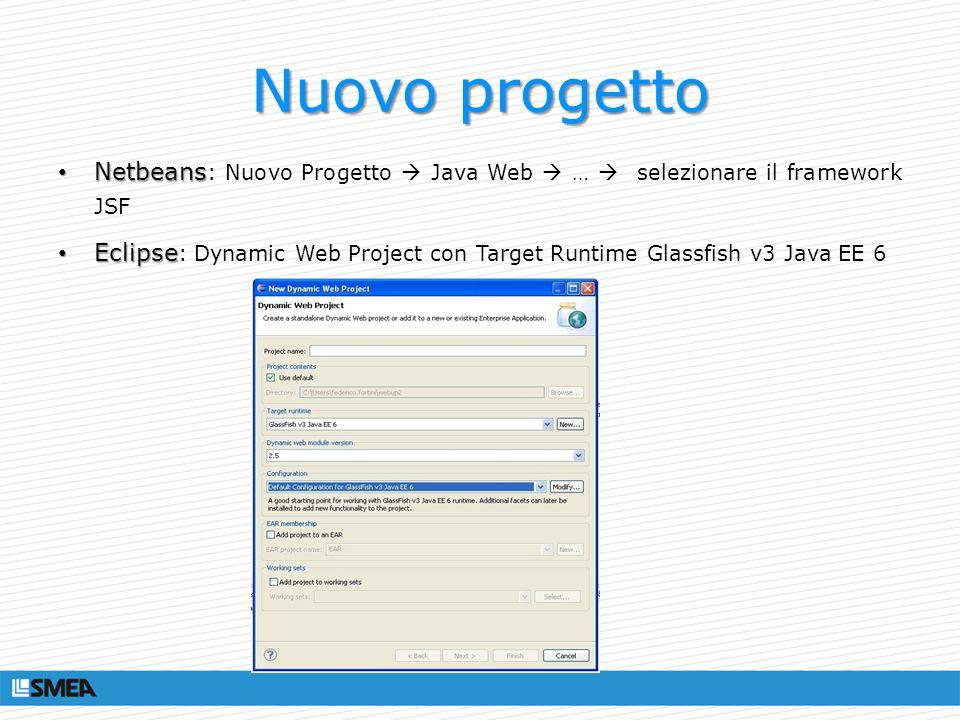 Nuovo progetto Netbeans: Nuovo Progetto  Java Web  …  selezionare il framework JSF.