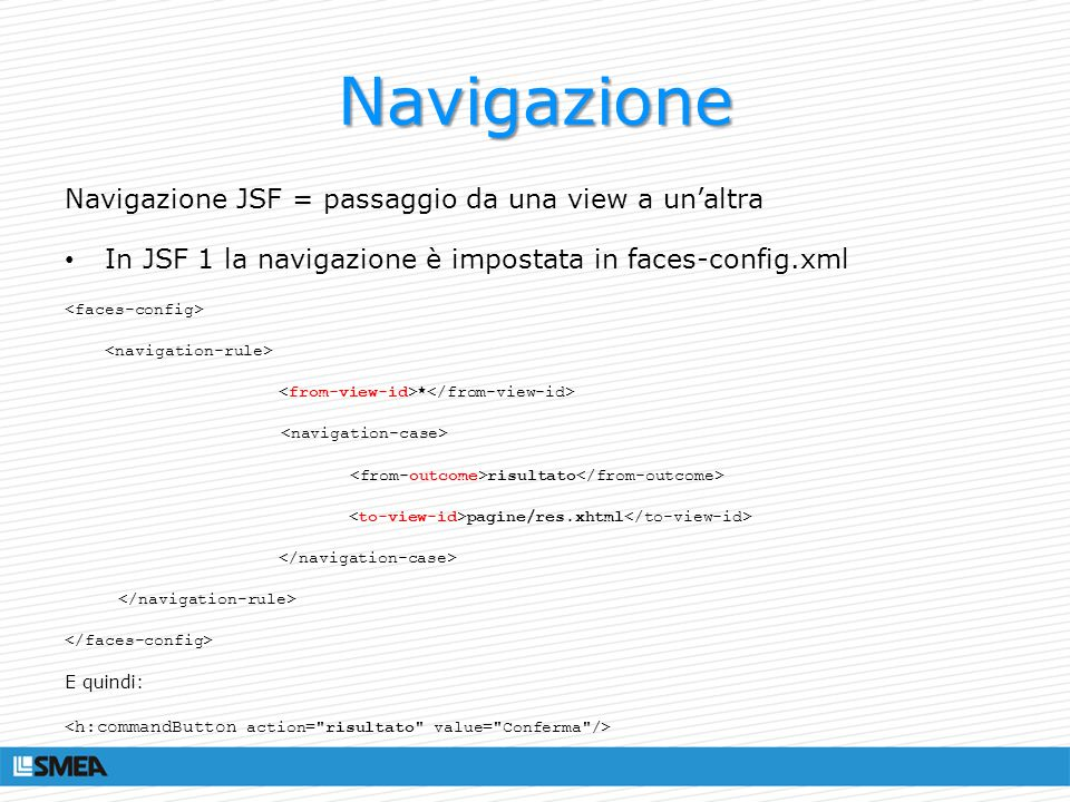 Navigazione Navigazione JSF = passaggio da una view a un'altra