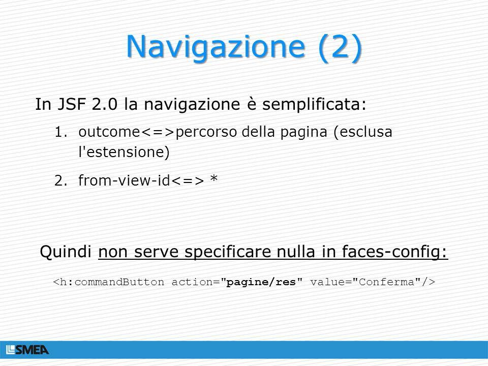 Navigazione (2) In JSF 2.0 la navigazione è semplificata: