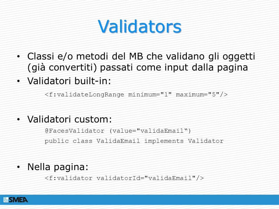 ValidatorsClassi e/o metodi del MB che validano gli oggetti (già convertiti) passati come input dalla pagina.