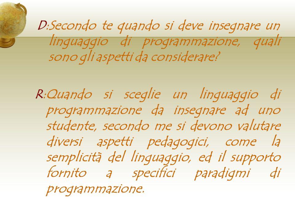 D:Secondo te quando si deve insegnare un linguaggio di programmazione, quali sono gli aspetti da considerare