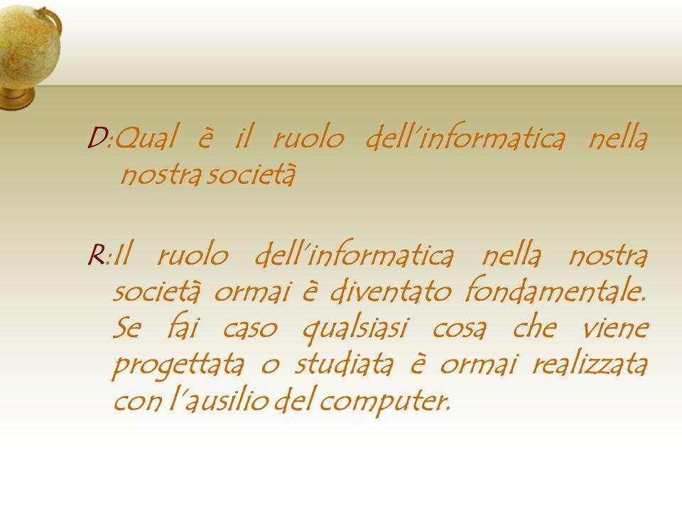 D:Qual è il ruolo dell'informatica nella nostra società