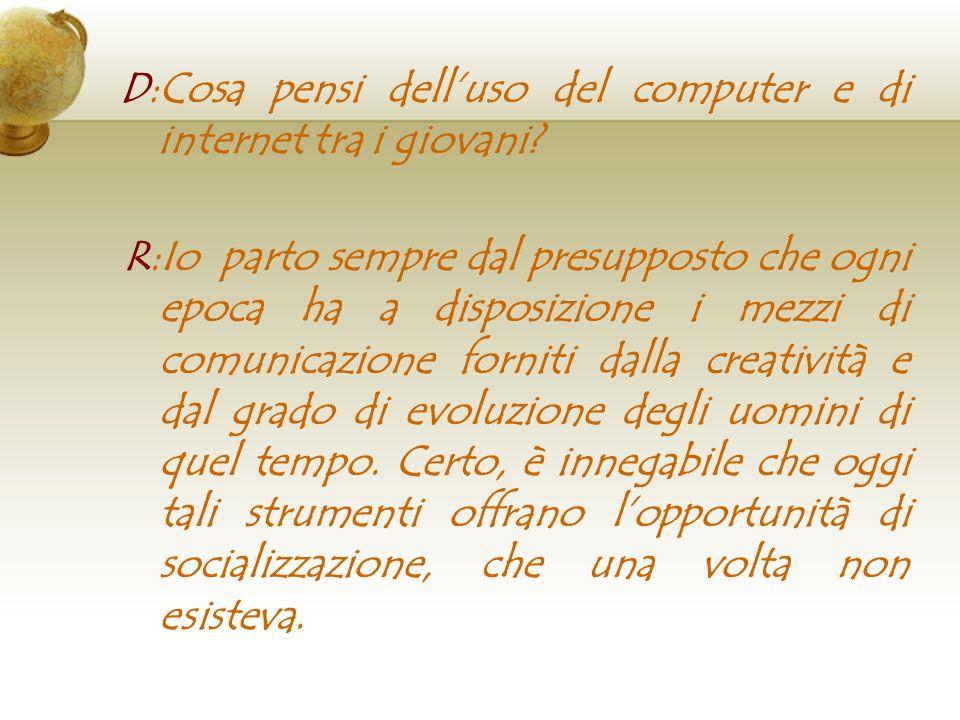D:Cosa pensi dell'uso del computer e di internet tra i giovani