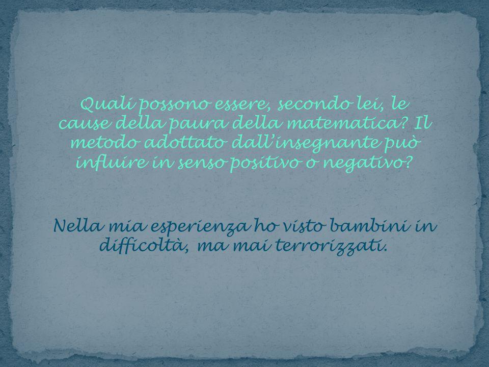 Quali possono essere, secondo lei, le cause della paura della matematica Il metodo adottato dall'insegnante può influire in senso positivo o negativo