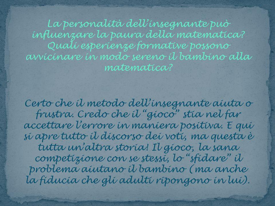 La personalità dell'insegnante può influenzare la paura della matematica Quali esperienze formative possono avvicinare in modo sereno il bambino alla matematica