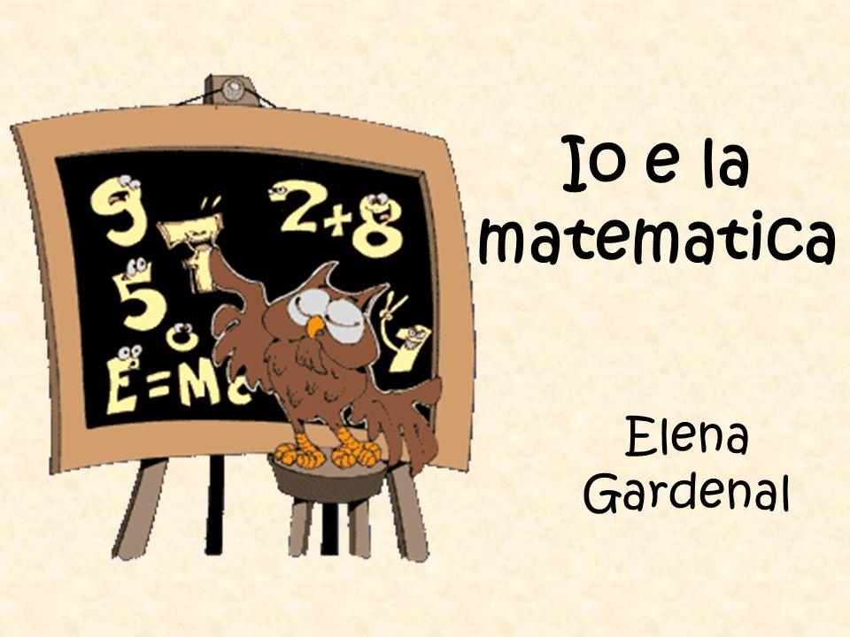 Io e la matematica Elena Gardenal