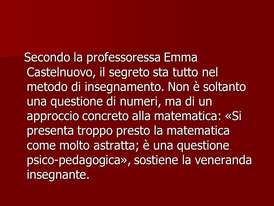 Secondo la professoressa Emma Castelnuovo, il segreto sta tutto nel metodo di insegnamento.