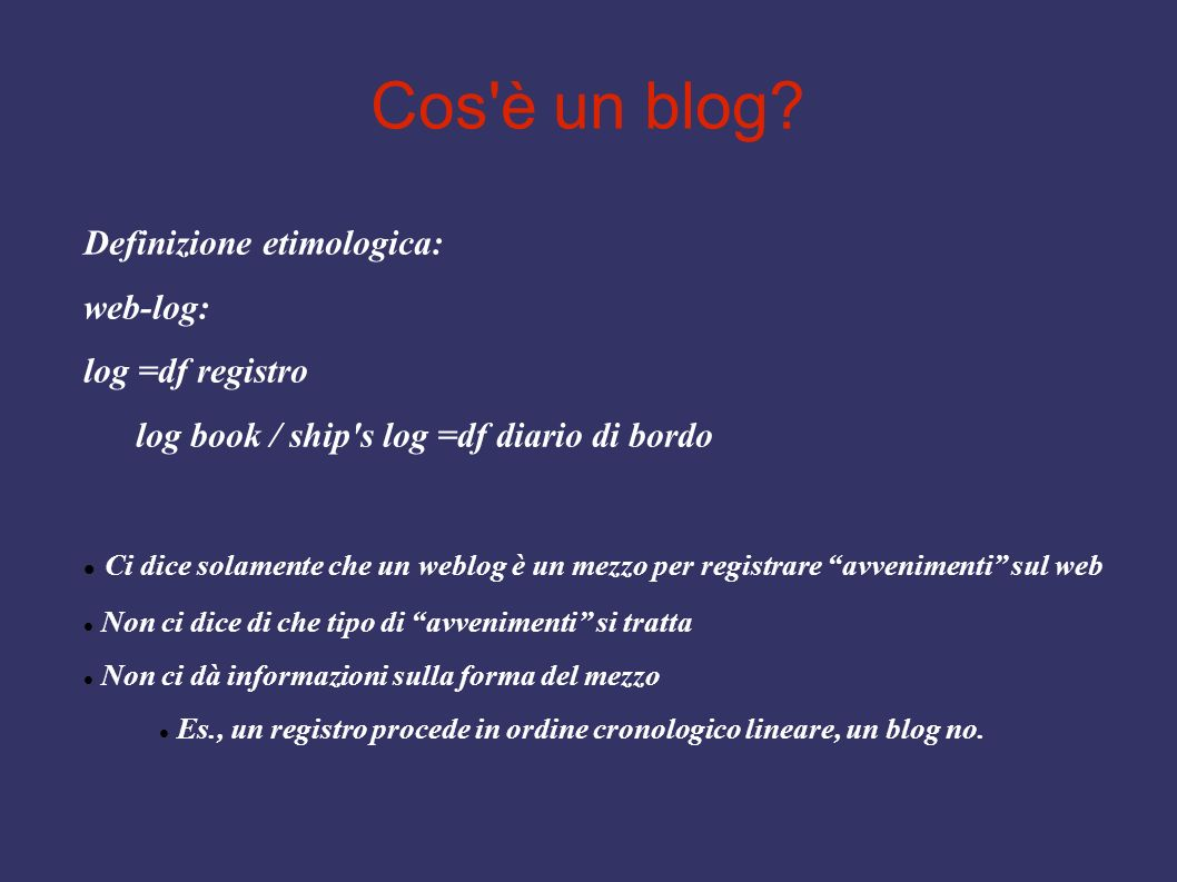 Cos è un blog Definizione etimologica: web-log: log =df registro
