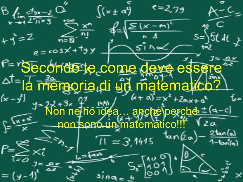 Secondo te come deve essere la memoria di un matematico